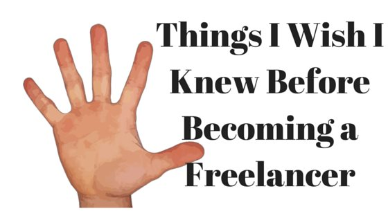 5 Things I Wish I Knew Before Becoming a Freelancer