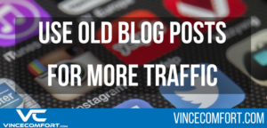 3 Little Known Ways to Use Your Old Blog Posts For More Traffic
