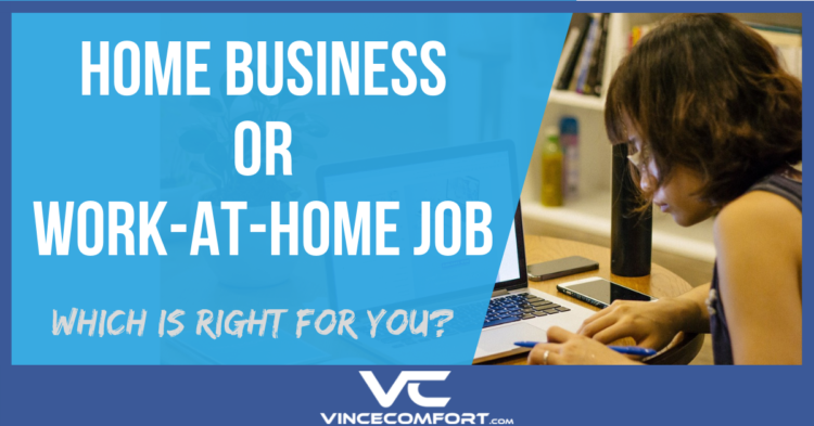 Home Business or Work-at-Home Job - Which Is Right for You Vince Comfort