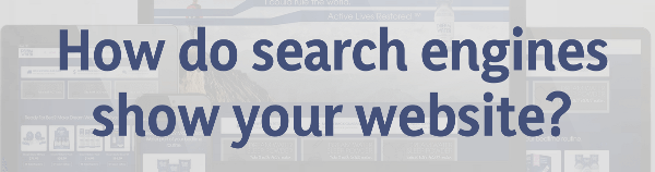 How do search engines show your website