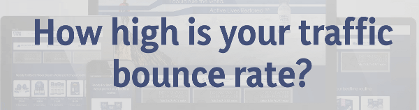 How high is your traffic bounce rate