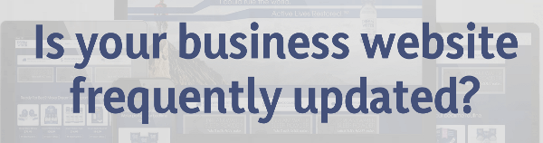 Is your business website frequently updated
