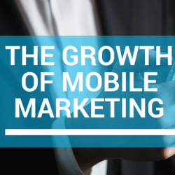 The Growth of Mobile Marketing [Infographic]