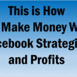 This is How You Make Money With Facebook Strategies and Profits